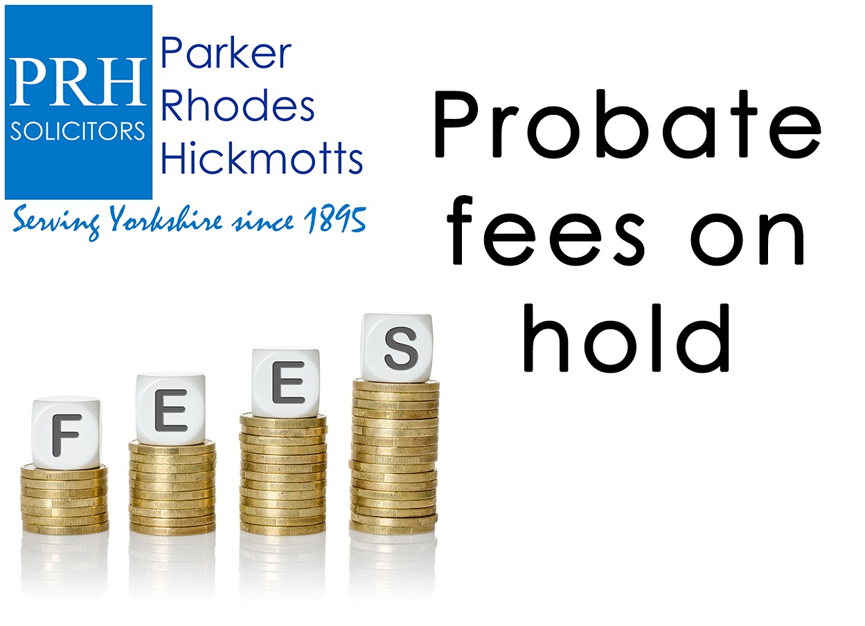 Probate fees on hold